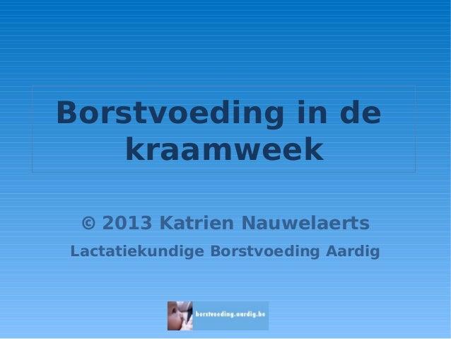 Borstvoeding in de kraamweek © 2013 Katrien Nauwelaerts Lactatiekundige Borstvoeding Aardig