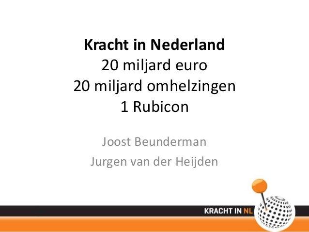 Kracht in Nederland    20 miljard euro20 miljard omhelzingen       1 Rubicon    Joost Beunderman  Jurgen van der Heijden