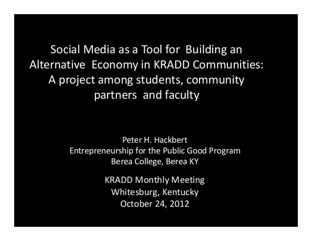 Social Media as a Tool for Building anAlternative Economy in KRADD Communities:    A project among students, community    ...