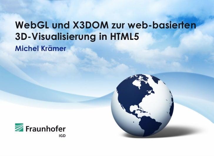 WebGL und X3DOM zur web-basierten3D-Visualisierung in HTML5Michel Krämer