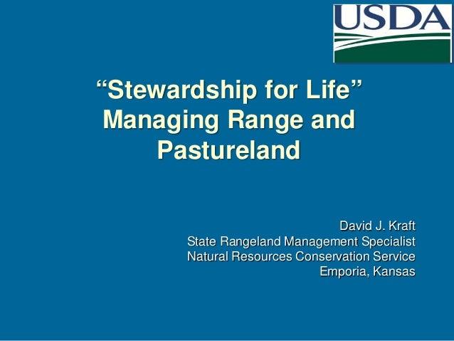"""Stewardship for Life"" Managing Range and Pastureland David J. Kraft State Rangeland Management Specialist Natural Resourc..."