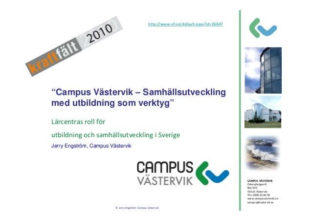 © Jerry Engström Campus Västervik CAMPUS VÄSTERVIK Östersjövägen 8 Box 500 593 25 Västervik Tfn: 0490-25 40 90 www.campusv...