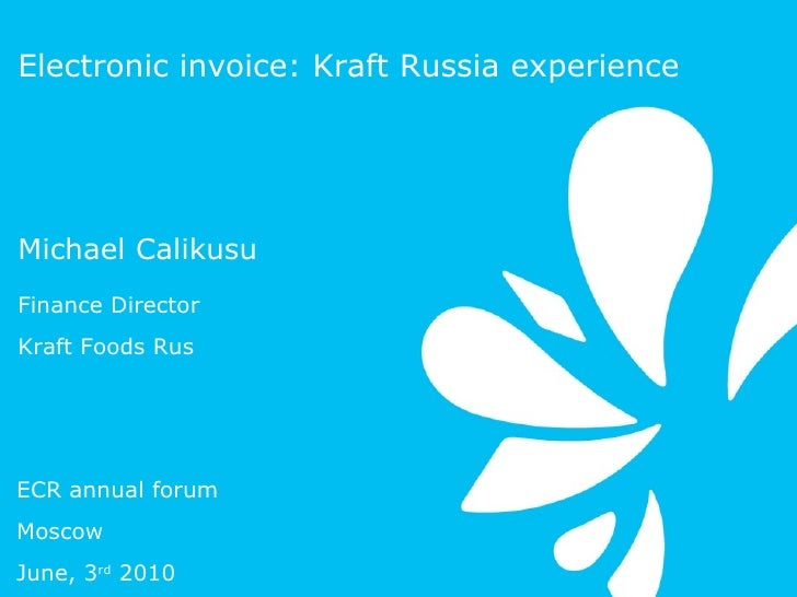 Michael   Calikusu Finance Director  Kraft Foods Rus Electronic invoice: Kraft Russia experience ECR annual forum Moscow J...