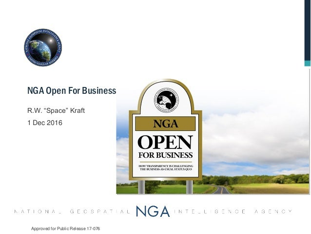"R.W. ""Space"" Kraft 1 Dec 2016 NGA Open For Business Approved for Public Release 17-076"