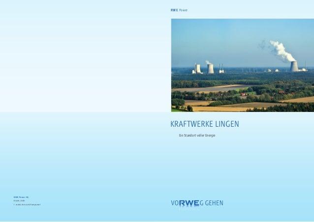 KraftwerKe Lingen ein Standort voller energie RWE Power AG Essen, Köln I www.rwe.com/rwepower RWE Power