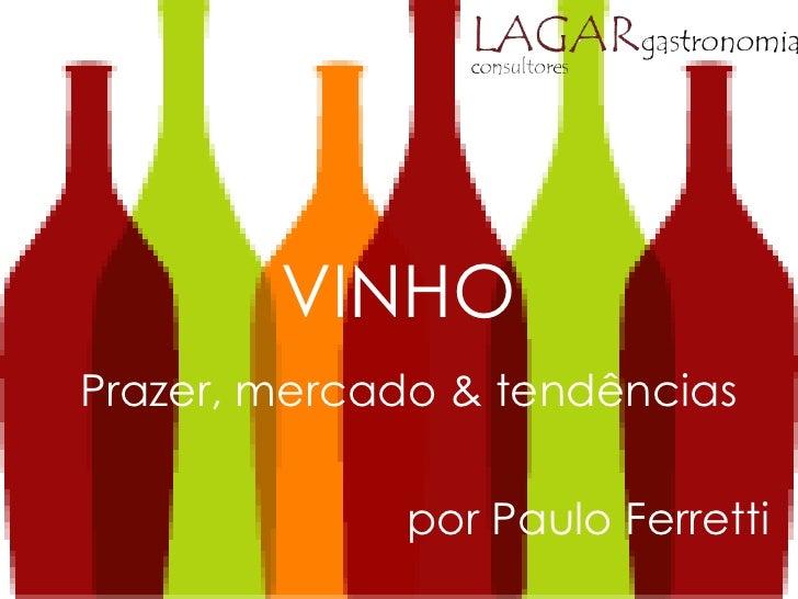 VINHOPrazer, mercado & tendências             por Paulo Ferretti