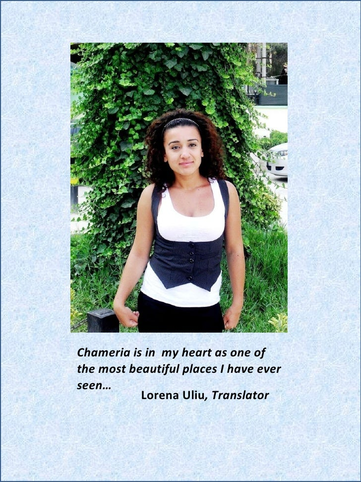 Lorena Uliu , Translator <ul><li>Chameria is in  my heart as one of the most beautiful places I have ever seen…  </li></ul>