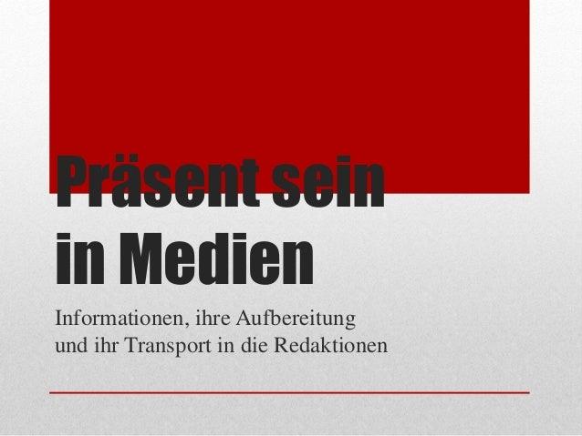 Präsent seinin MedienInformationen, ihre Aufbereitungund ihr Transport in die Redaktionen