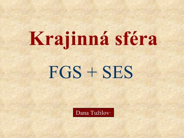 Krajinná sféra FGS + SES Dana Tužilová