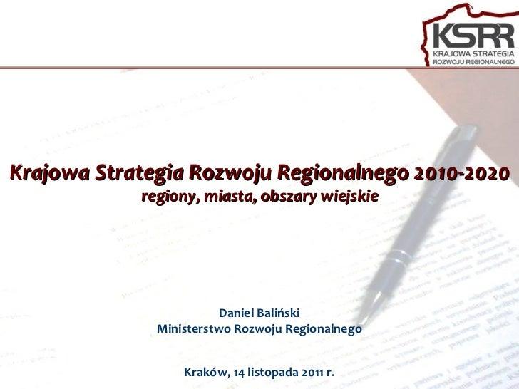 Krajowa Strategia Rozwoju Regionalnego 2010-2020 regiony, miasta, obszary wiejskie Daniel Baliński Ministerstwo Rozwoju Re...