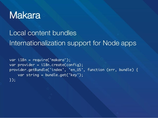 Makara Local content bundles Internationalization support for Node apps  var i18n = require('makara'); var provider = i18...