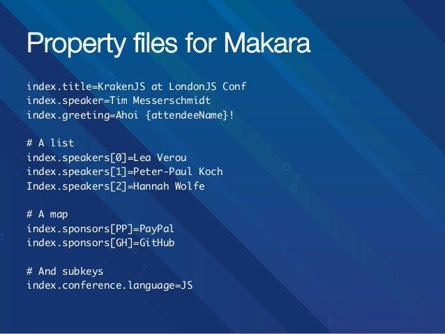 Property files for Makara index.title=KrakenJS at LondonJS Conf index.speaker=Tim Messerschmidt index.greeting=Ahoi {atte...
