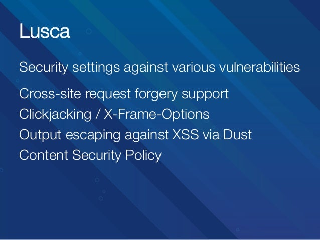 Lusca Security settings against various vulnerabilities   Cross-site request forgery support Clickjacking / X-Frame-Option...
