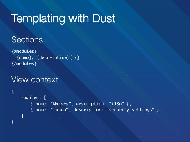 Templating with Dust Sections   {#modules} {name}, {description}{~n} {/modules}   View context   {  modules: [  ...
