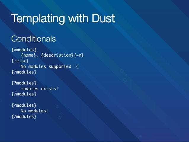 Templating with Dust Conditionals   {#modules} {name}, {description}{~n} {:else} No modules supported :( {/modules}...