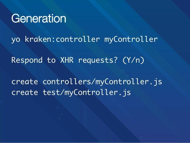 Generation yo kraken:controller myController  Respond to XHR requests? (Y/n)  create controllers/myController.js crea...