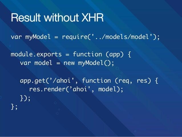 Result without XHR var myModel = require('../models/model');  module.exports = function (app) { var model = new myMode...