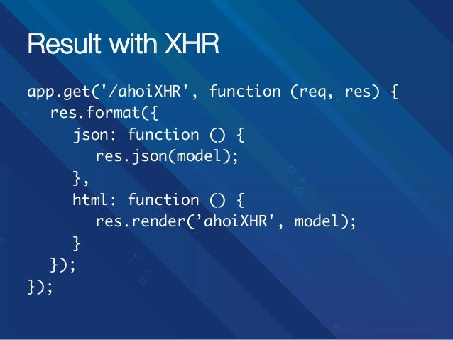 Result with XHR app.get('/ahoiXHR', function (req, res) { res.format({  json: function () {   res.json(model); ...