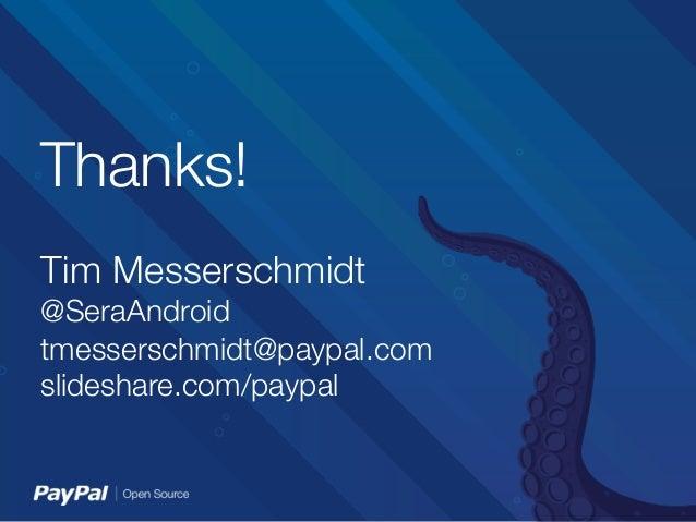 Thanks!   Tim Messerschmidt @SeraAndroid tmesserschmidt@paypal.com slideshare.com/paypal