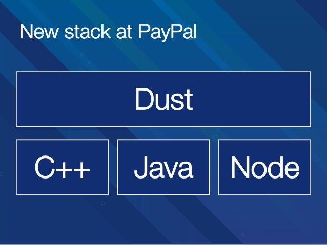 New stack at PayPal  Dust C++  Java  Node