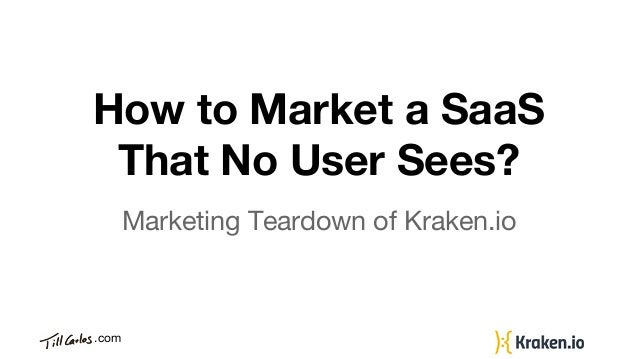 .com How to Market a SaaS That No User Sees? Marketing Teardown of Kraken.io