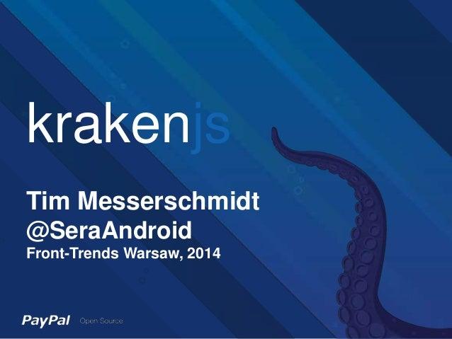 krakenjs Tim Messerschmidt @SeraAndroid Front-Trends Warsaw, 2014
