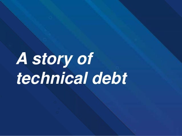 A story of technical debt
