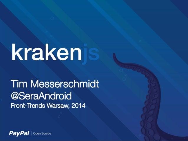 krakenjs!  Tim Messerschmidt @SeraAndroid Front-Trends Warsaw, 2014