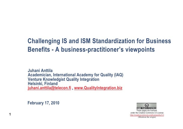 Challenging IS and ISM Standardization for Business     Benefits - A business-practitioner's viewpoints      Juhani Anttil...