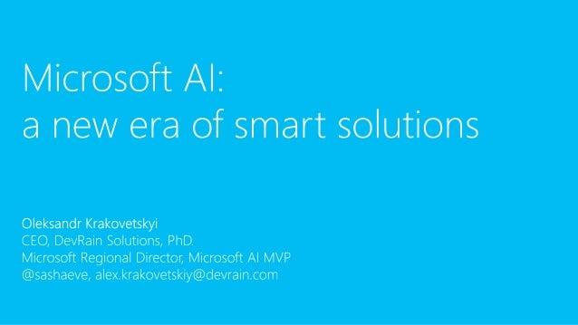 About 1. CEO DevRain Solutions 2. CTO DonorUA 3. Microsoft Regional Director 4. Microsoft Artificial Intelligent MVP 5. Ph...