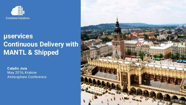 container-solutions.com | @containersolutiµservices CD with MANTL & Shipped | @JoCatalin µservices Continuous Delivery wit...