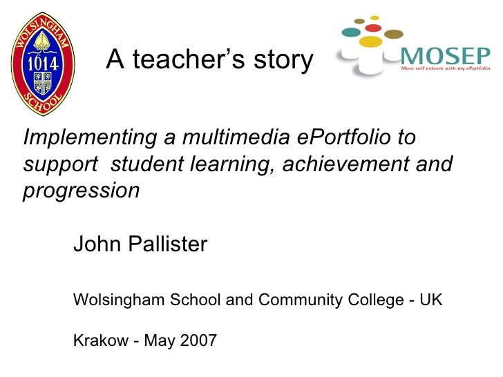 Implementing a multimedia ePortfolio to support  student learning, achievement and progression   John Pallister Wolsingham...