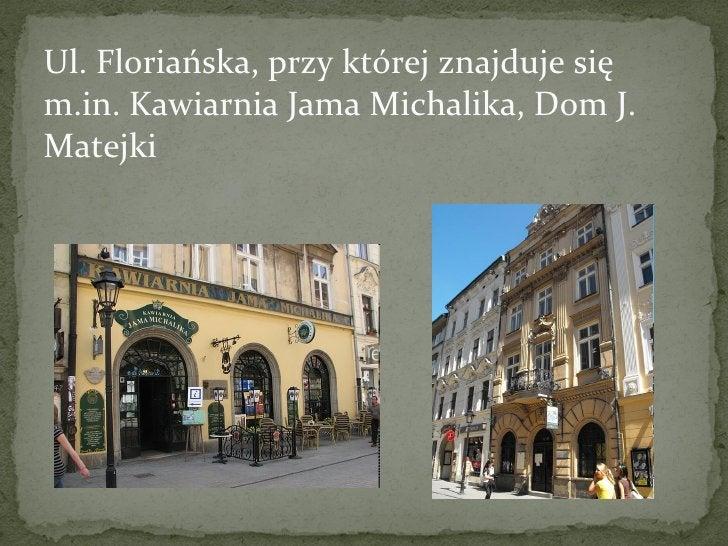 Ul. Floriańska, przy której znajduje się m.in. Kawiarnia Jama Michalika, Dom J. Matejki