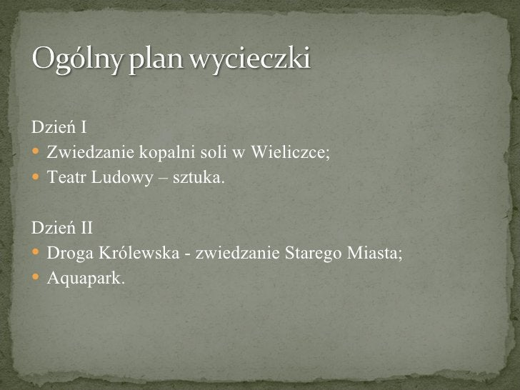 <ul><li>Dzień I </li></ul><ul><li>Zwiedzanie kopalni soli w Wieliczce; </li></ul><ul><li>Teatr Ludowy – sztuka. </li></ul>...