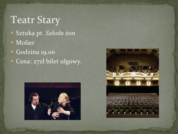 Teatr Stary <ul><li>Sztuka pt.  Szkoła żon   </li></ul><ul><li>Molier </li></ul><ul><li>Godzina 19.00 </li></ul><ul><li>Ce...