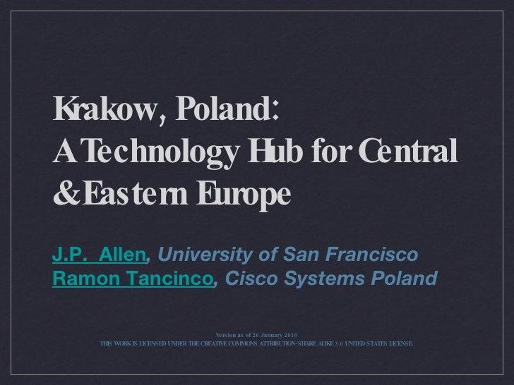 Krakow, Poland: A Technology Hub for Central & Eastern Europe <ul><li>J.P.  Allen , University of San Francisco </li></ul>...
