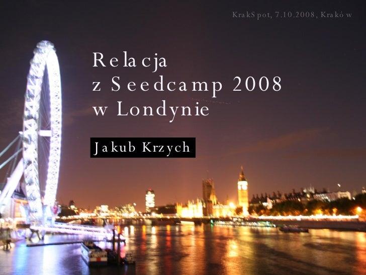 Relacja  z Seedcamp 2008  w Londynie KrakSpot, 7.10.2008, Kraków Jakub Krzych