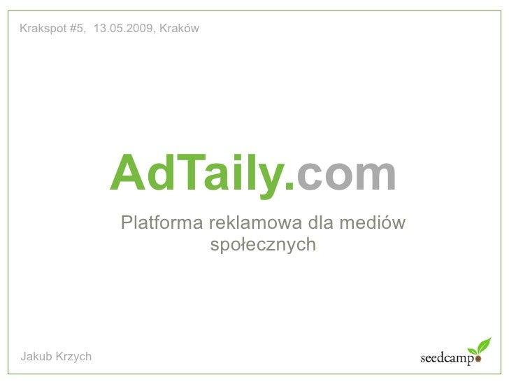 Krakspot #5, 13.05.2009, Kraków                    AdTaily.com                  Platforma reklamowa dla mediów            ...