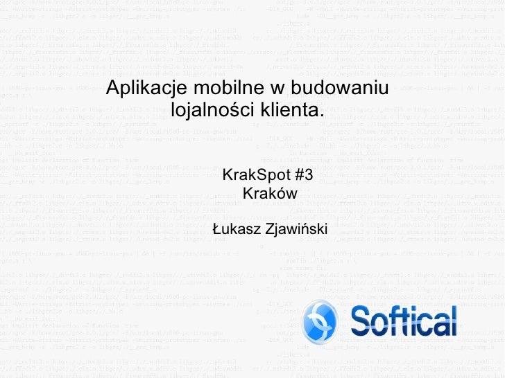 Aplikacje mobilne w budowaniu lojalności klienta. KrakSpot #3  Kraków Łukasz Zjawiński