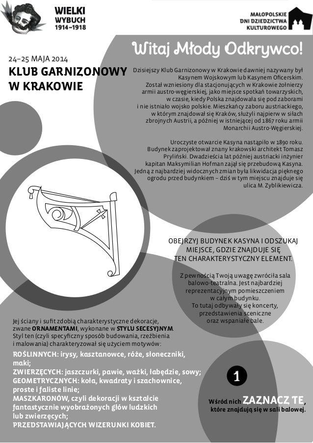 24–25 MAJA 2014 KLUB GARNIZONOWY W KRAKOWIE Witaj Młody Odkrywco! Dzisiejszy Klub Garnizonowy w Krakowie dawniej nazywany ...