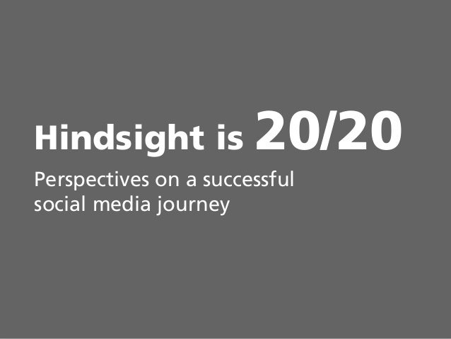 0 Hindsight is 20/20 Perspectives on a successful social media journey