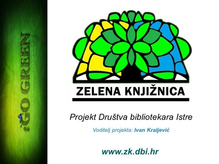 Projekt Društva bibliotekara Istre      Voditelj projekta: Ivan Kraljević         www.zk.dbi.hr