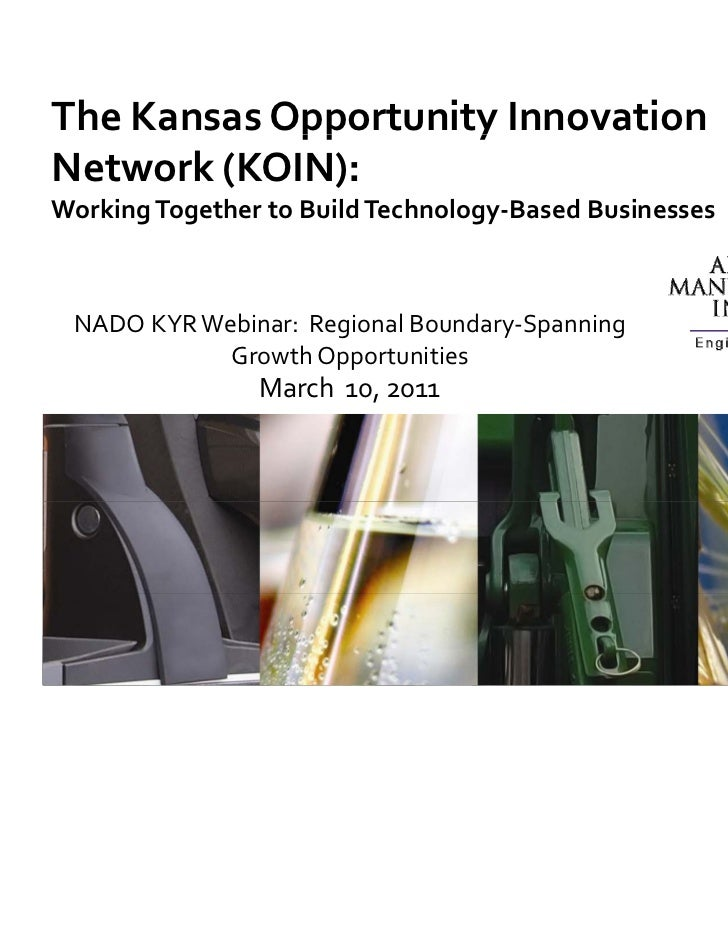 The Kansas Opportunity Innovation             pp       yNetwork (KOIN): Working Together to Build Technology‐Based Busines...