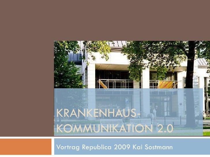KRANKENHAUS-KOMMUNIKATION 2.0 Vortrag Republica 2009 Kai Sostmann