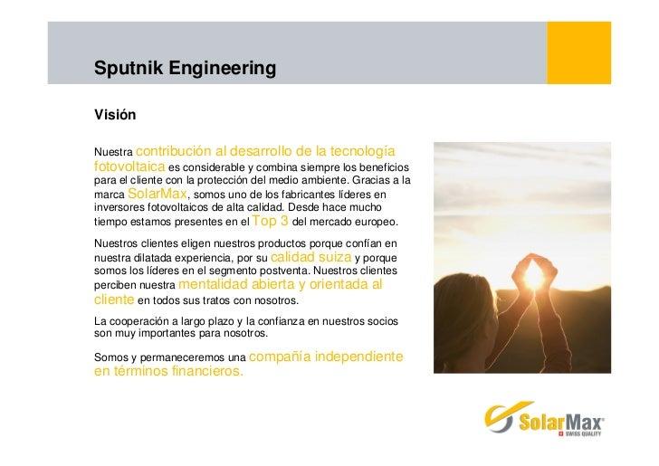 Sputnik EngineeringVisiónNuestra contribución al desarrollo de la tecnologíafotovoltaica es considerable y combina siempre...