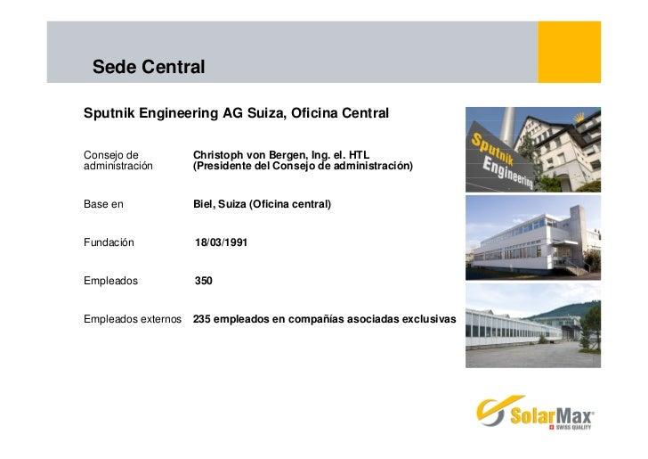 Sede CentralSputnik Engineering AG Suiza, Oficina CentralConsejo de           Christoph von Bergen, Ing. el. HTLadministra...