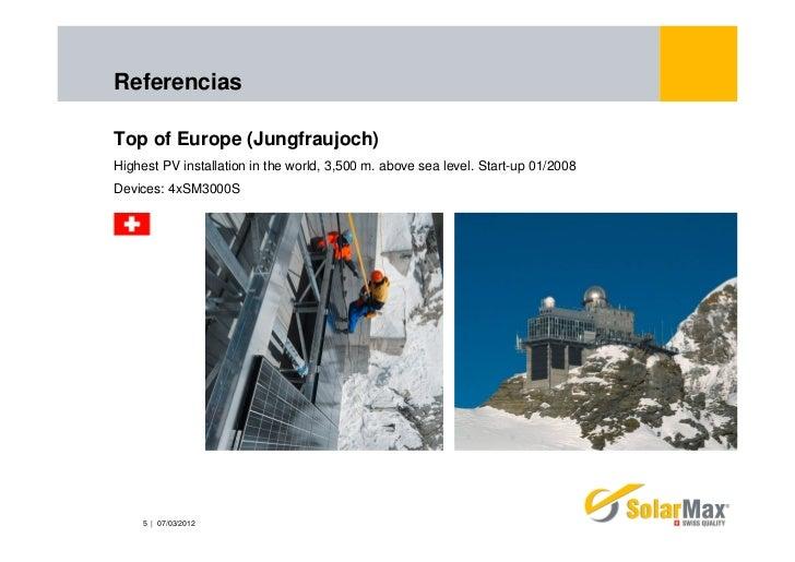 ReferenciasTop of Europe (Jungfraujoch)Highest PV installation in the world, 3,500 m. above sea level. Start-up 01/2008Dev...