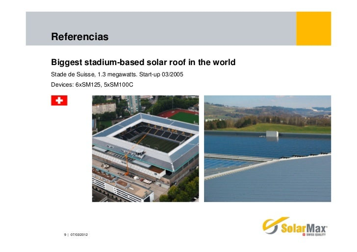 ReferenciasBiggest stadium-based solar roof in the worldStade de Suisse, 1.3 megawatts. Start-up 03/2005Devices: 6xSM125, ...