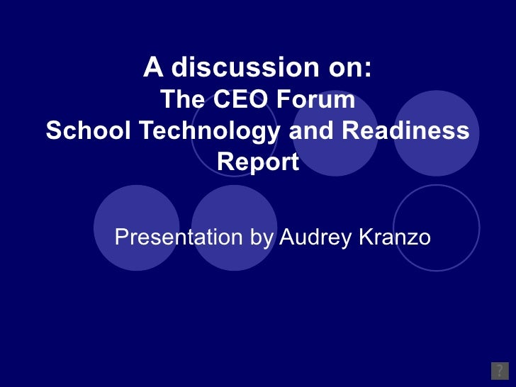 A discussion on: The CEO Forum School Technology and Readiness Report Presentation by Audrey Kranzo