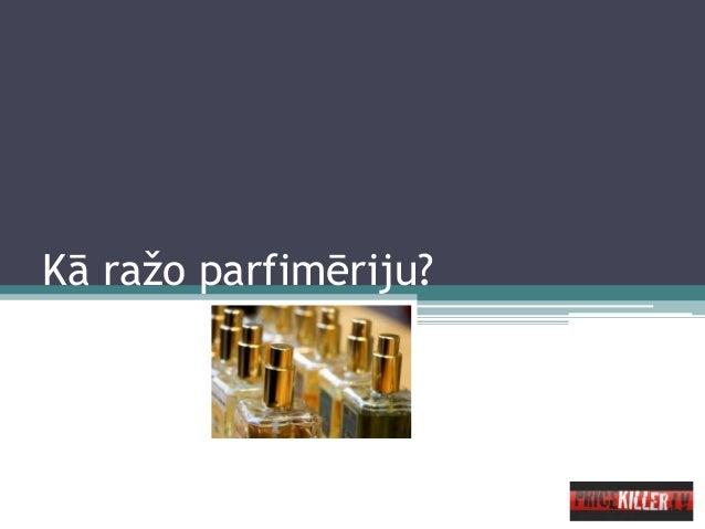 Kā ražo parfimēriju?